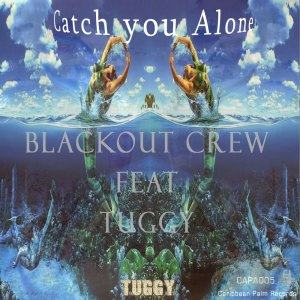 Blackout Crew ft Tuggy - Catch you Alone
