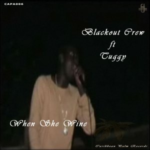 Blackout Crew ft Tuggy – When She Wine