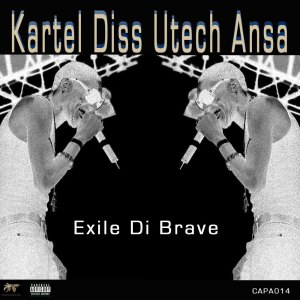 CAPA014 Exile Di Brave - Kartel Diss Utech Ansa