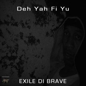 CAPA022 Exile Di Brave – Deh Yah Fi Yu