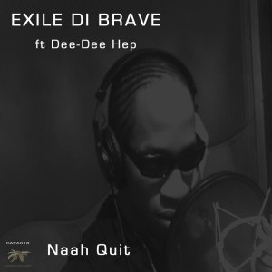 Exile Di Brave ft Dee-Dee Hep - Naah Quit