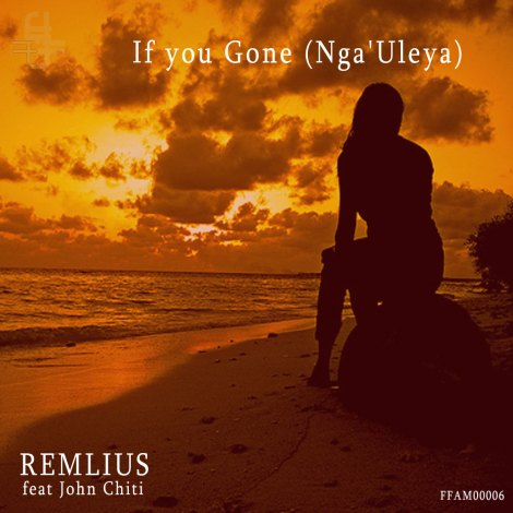 FFAM00006 Remlius (feat John Chiti) - If you Gone (Nga'Uleya)