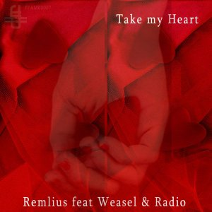 FFAM00007 Remlius feat Weasel & Radio - Take my Heart
