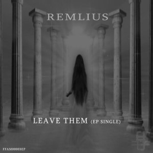 FFAM00003EP Remlius - Leave Them (E.P. Single)